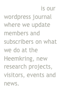Oude Woning is our wordpress journal where we update members and subscribers on what we do at the Heemkring, new research projects, visitors, events and news.
